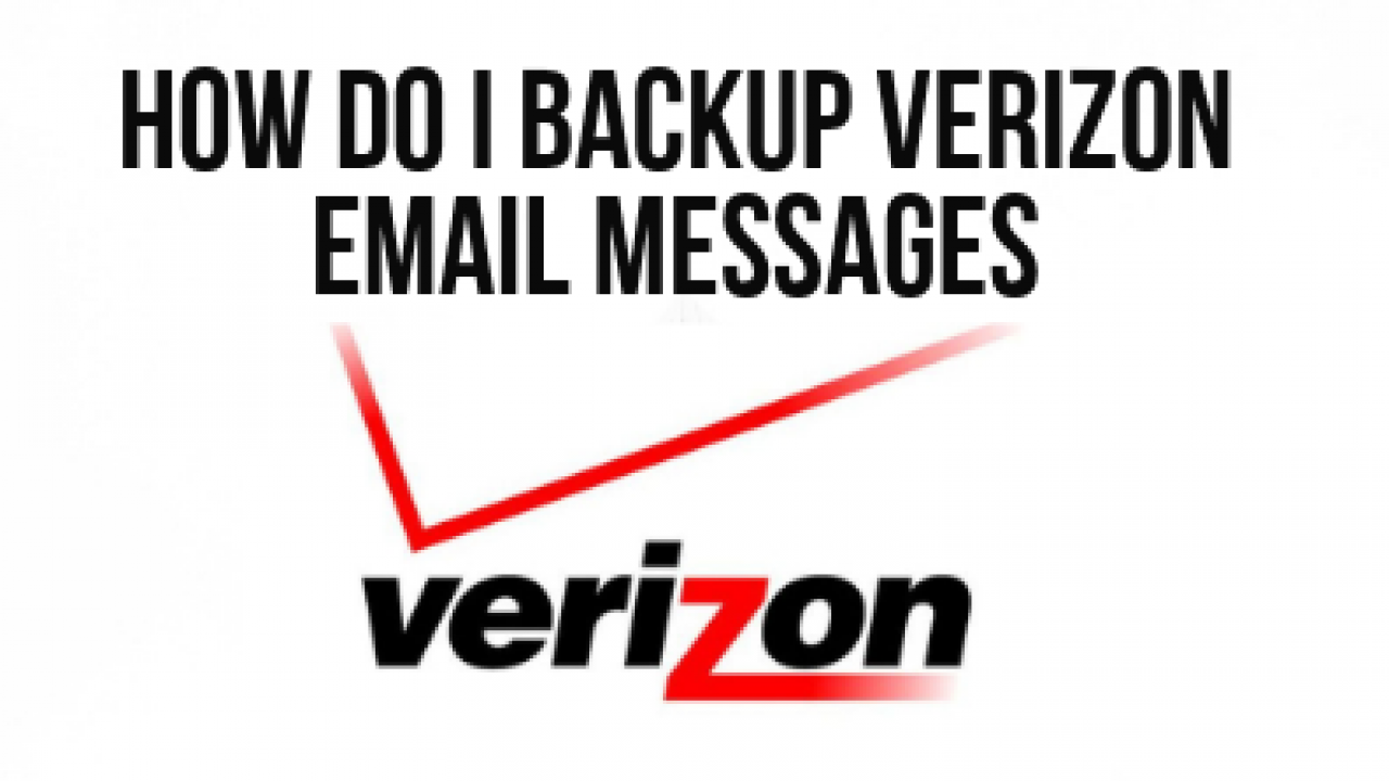 How to Backup Verizon Email Messages to Computer / Hard drive?