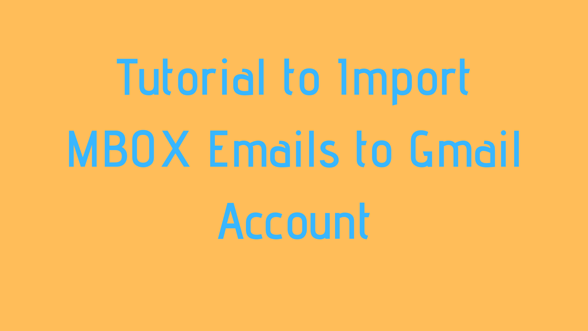 How Do I Import MBOX (MailBOX)File to Gmail – 100% Working